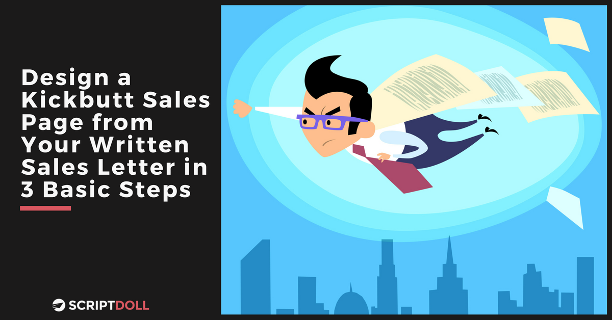 Design a Kickbutt Sales Page from Your Written Sales Letter in 3 Basic Steps