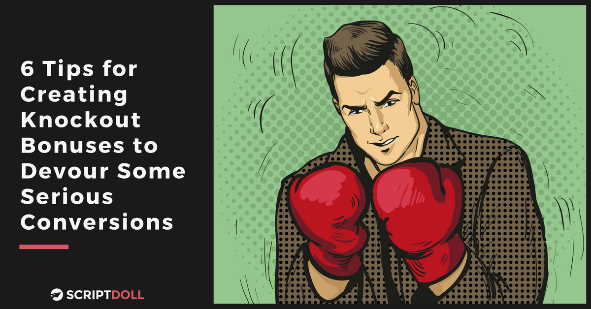 6 Tips for Creating Knockout Bonuses to Devour Some Serious Conversions
