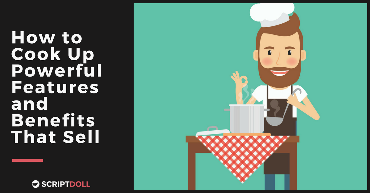 How to Cook Up Powerful Features and Benefits That Sell
