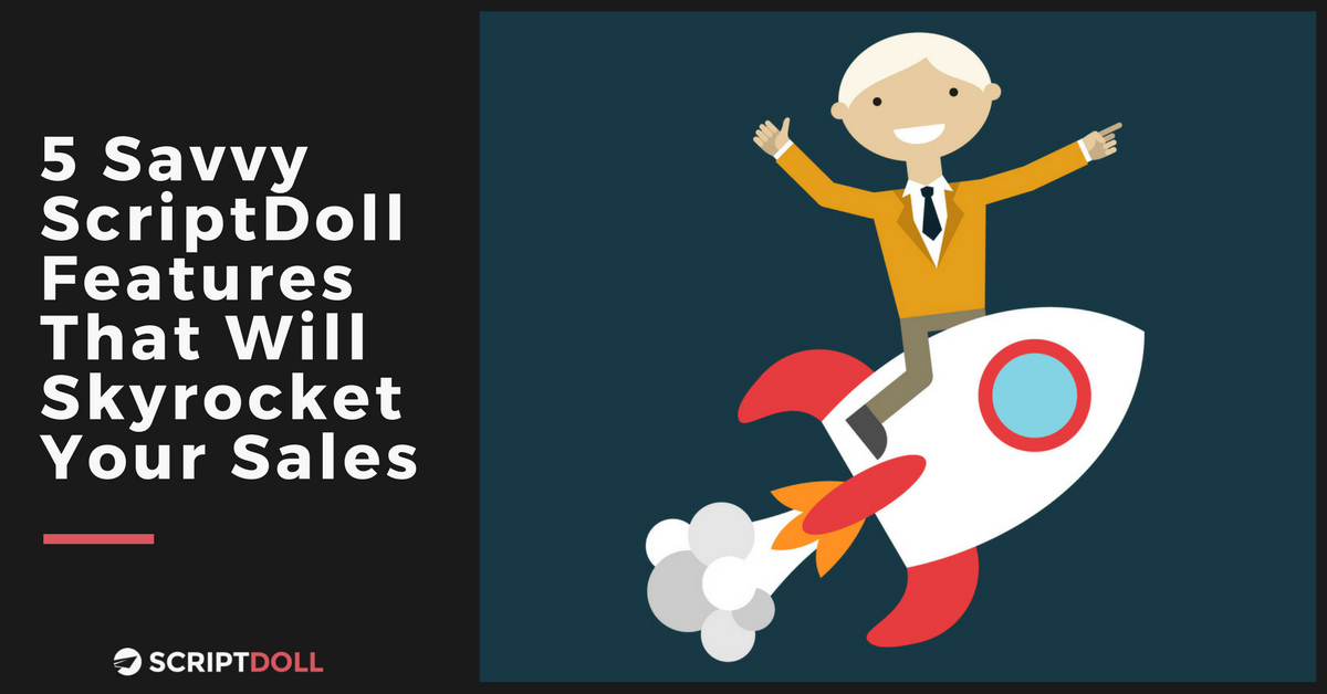 5 Savvy ScriptDoll Features That Will Skyrocket Your Sales
