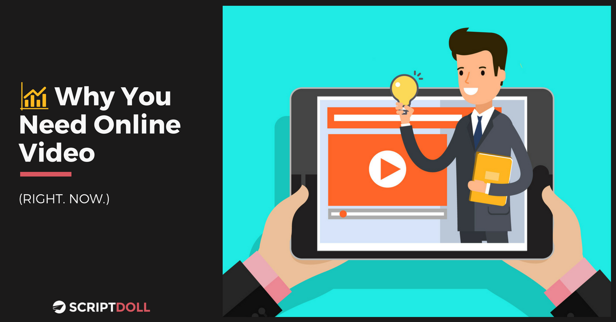 Why You Need Online Video (Right. Now.)