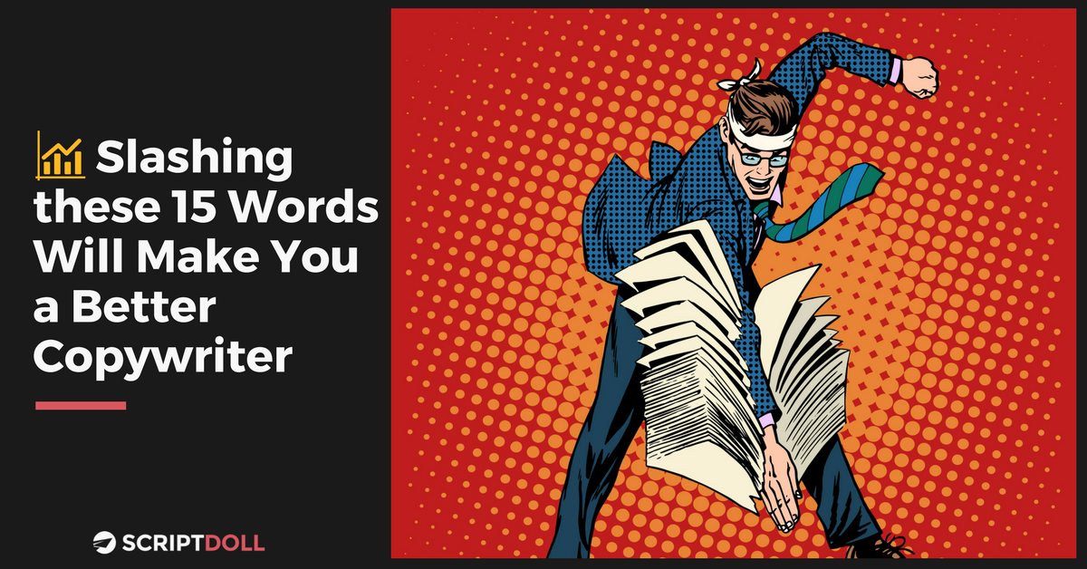 Slashing These 15 Words Will Make You a Better Copywriter