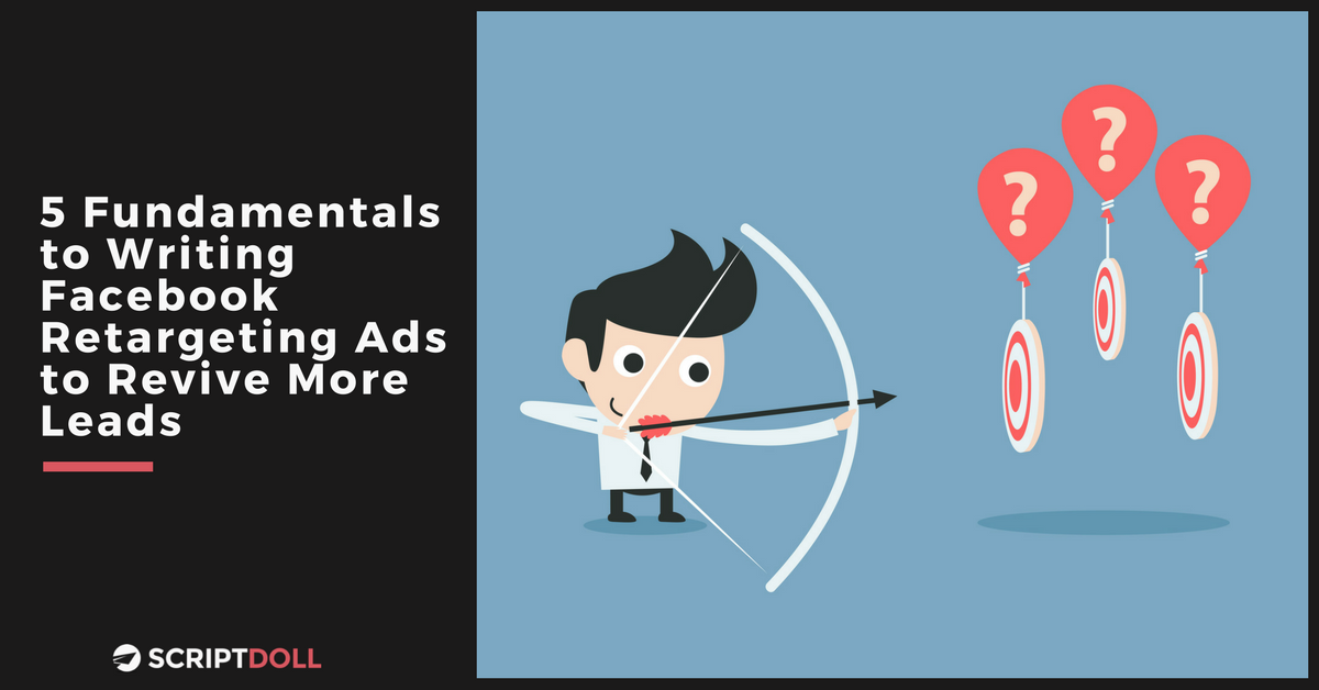 5 Fundamentals to Writing Facebook Retargeting Ads to Revive More Leads