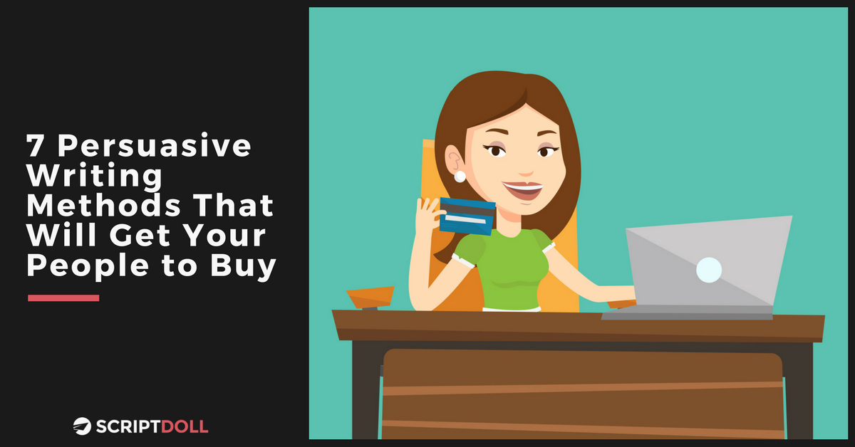 7 Persuasive Writing Methods That Will Get Your People to Buy