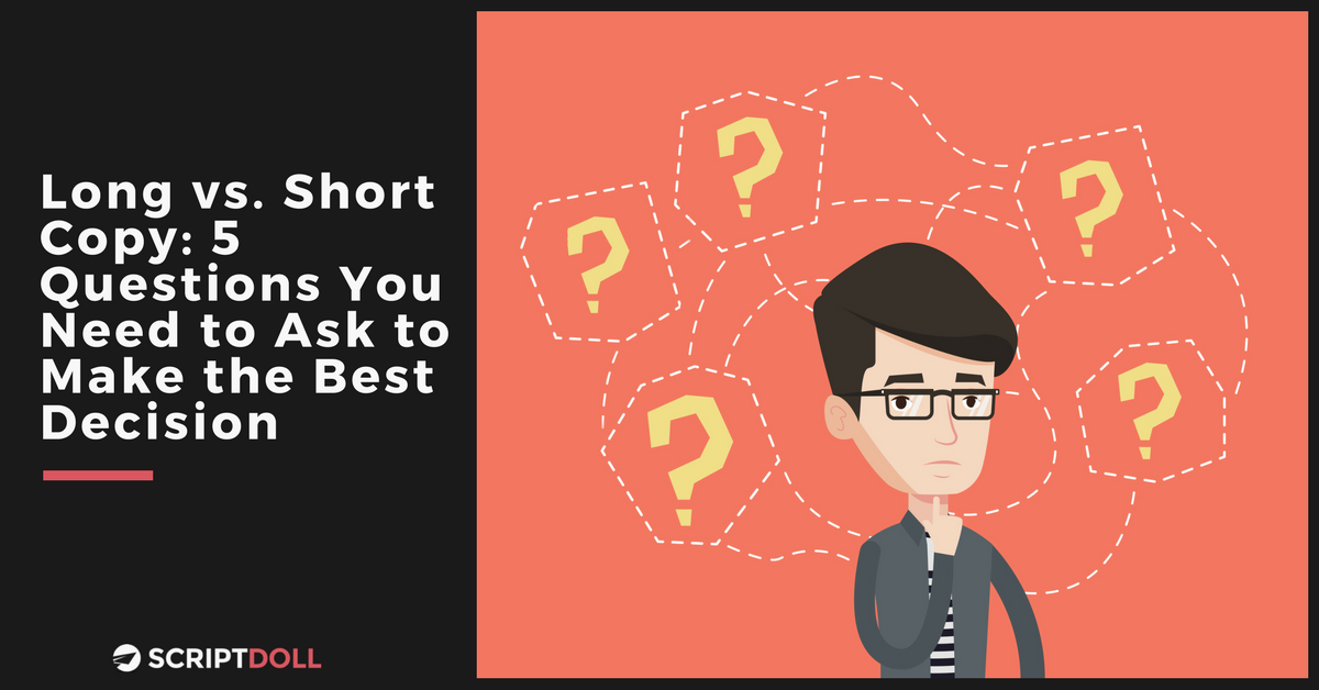 Long vs. Short Copy: 5 Questions You Need to Ask to Make the Best Decision