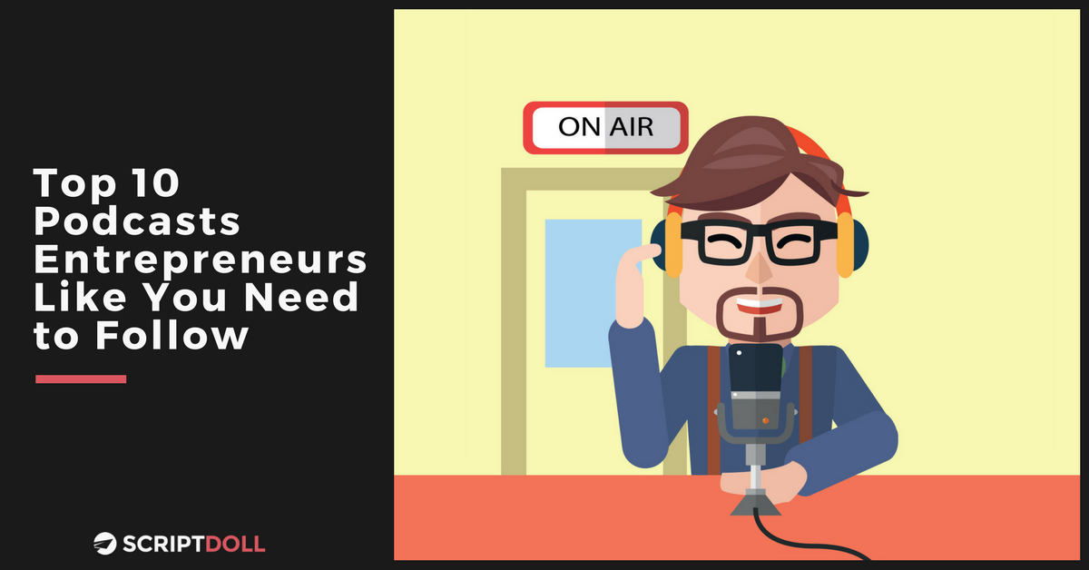 Top 10 Podcasts Entrepreneurs Like You Need to Follow